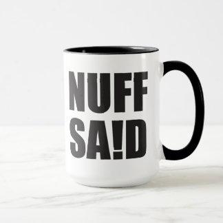 Nuff Said Mug
