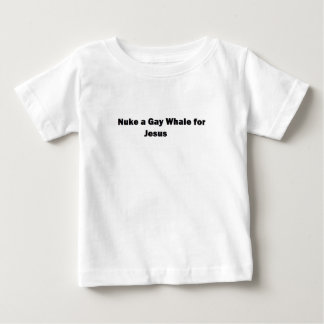 Nuke a Gay Whale for Jesus Baby T-Shirt