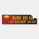 Nuke 'Em All - Let God Sort 'Em Out Bumper Sticker