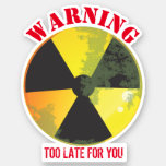 Nuke radiation biohazard warning too late for you sticker