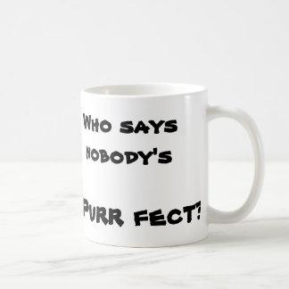 """NUKEISMS WHO SAYS NOBODY'S PURR FECT?"" COFFEE MUG"