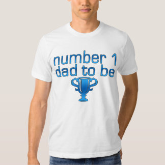 Number 1 Dad to Be Shirt