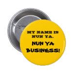 NUN YA BUSINESS! button