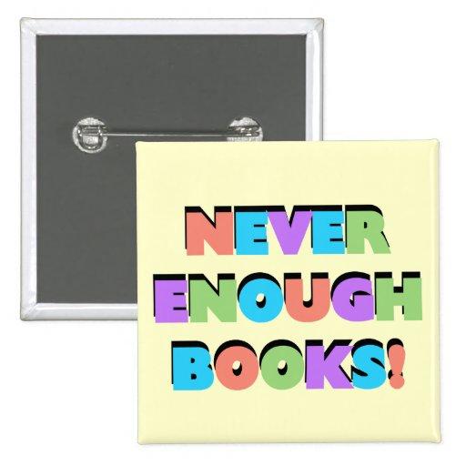 Nunca bastantes camisetas y regalos de los libros pin
