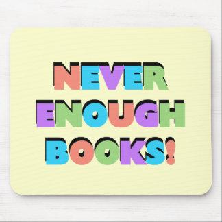 Nunca bastantes camisetas y regalos de los libros alfombrillas de ratón