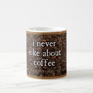 nunca bromeo sobre el café taza