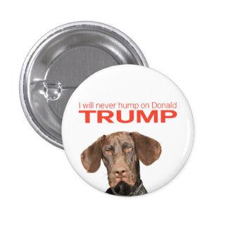 ¡Nunca chepa en Donald Trump! Pin Redondo De 1 Pulgada