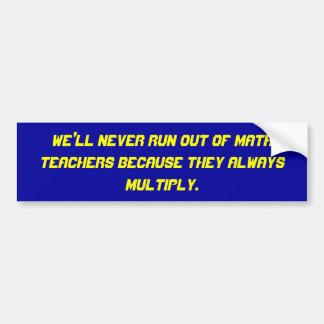 Nunca correremos de profesores de matemáticas porq pegatina para auto