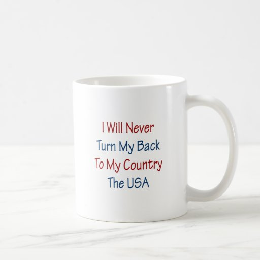 Nunca daré vuelta a mi parte posterior a mi país l taza