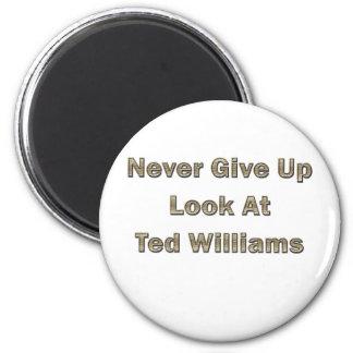 Nunca dé para arriba la mirada en Ted Williams Imán Redondo 5 Cm