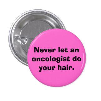 Nunca deje a un oncólogo hacer su pelo pin redondo 2,5 cm