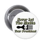 ¡Nunca deje los medios escogen a su presidente! Pins