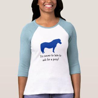 ¡Nunca demasiado tarde para un potro Camisetas