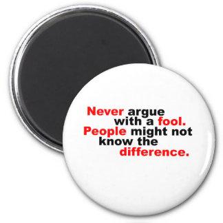 Nunca discuta con un tonto imán redondo 5 cm