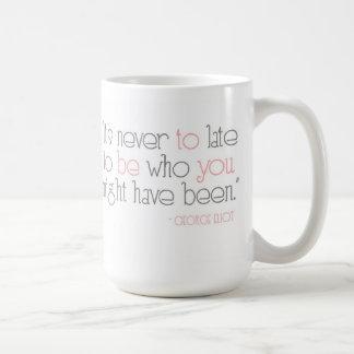 Nunca es a tarde ser usted taza