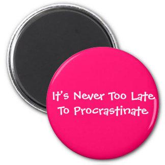 Nunca es demasiado atrasado procrastinar imán redondo 5 cm