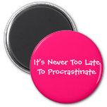Nunca es demasiado atrasado procrastinar imanes