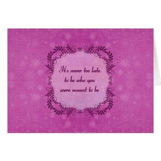 Nunca es demasiado atrasado ser quién le significa felicitación