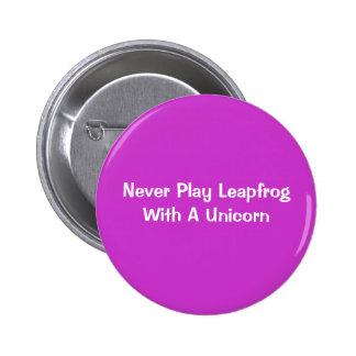 Nunca juegue la pídola con un unicornio pin redondo de 2 pulgadas