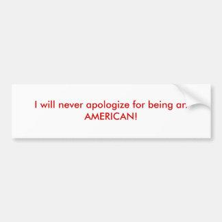 ¡Nunca me disculparé por ser un AMERICANO! Pegatina Para Auto