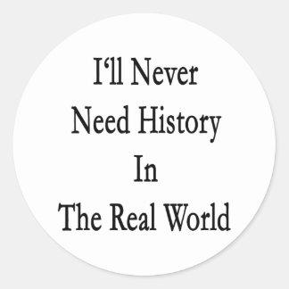 Nunca necesitaré historia en el mundo real pegatina redonda