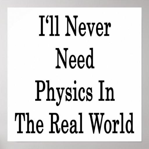 Nunca necesitaré la física en el mundo real impresiones