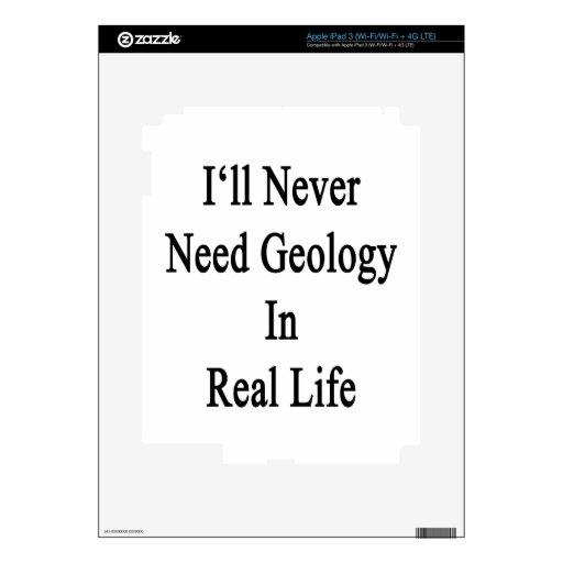 Nunca necesitaré la geología en vida real pegatina skin para iPad 3