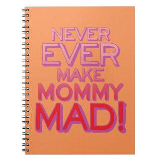 ¡Nunca nunca haga a la mamá enojada! Libros De Apuntes