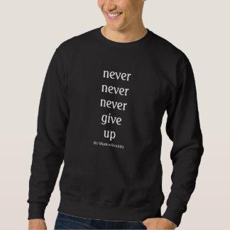 Nunca, nunca, nunca dé para arriba sudadera