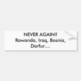 ¿NUNCA OTRA VEZ? Rawanda, Iraq, Bosnia, Darfur…. Pegatina De Parachoque