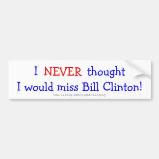 Nunca pensó que faltaría a Bill Clinton Pegatina Para Auto