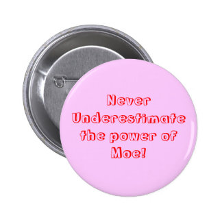 ¡Nunca subestime el poder de Moe! Pin Redondo De 2 Pulgadas