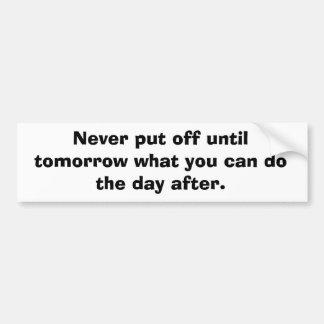 Nunca suspenda hasta mañana… pegatina de parachoque