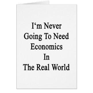 Nunca voy a necesitar la economía en el Worl real Tarjeta De Felicitación