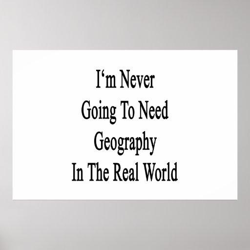 Nunca voy a necesitar la geografía en el Worl real Impresiones