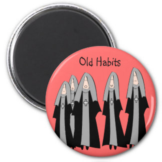 """Nuns """"Old Habits"""" Hilarious Nun Gifts 2 Inch Round Magnet"""