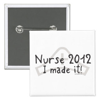 Nurse 2012 - I made it! Pinback Button