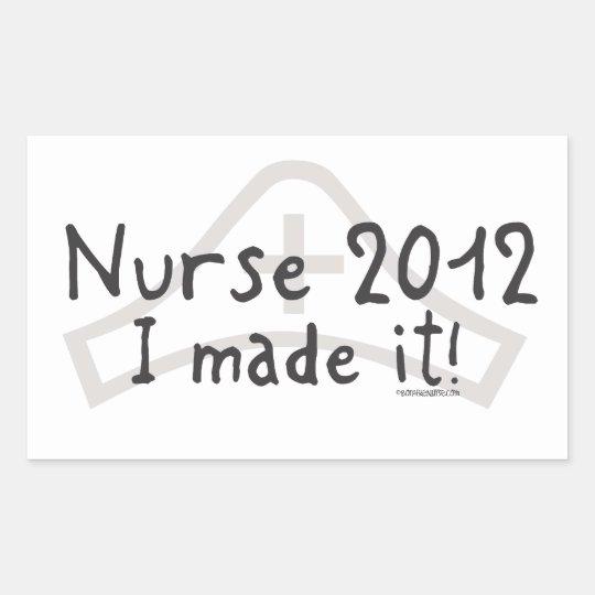 Nurse 2012 - I made it! Rectangular Sticker