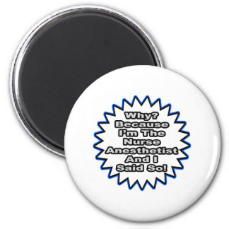 Nurse Anesthetist...Because I Said So 2 Inch Round Magnet