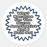 Nurse Anesthetist...Because I Said So Round Stickers