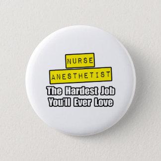 Nurse Anesthetist...Hardest Job You'll Ever Love Button