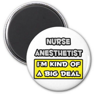 Nurse Anesthetist .. I'm Kind of a Big Deal 2 Inch Round Magnet