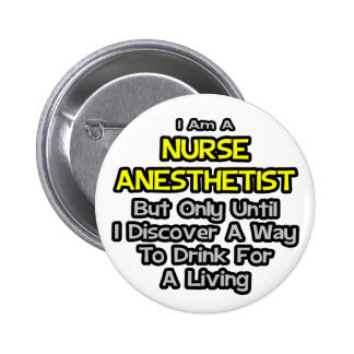 Nurse Anesthetist Joke .. Drink for a Living Pinback Button