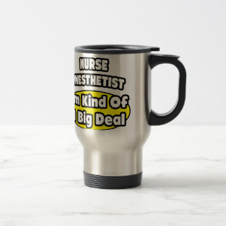 Nurse Anesthetist = Kind of a Big Deal Travel Mug