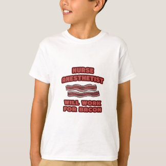 Nurse Anesthetist .. Will Work For Bacon T-Shirt
