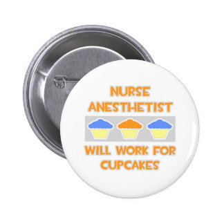 Nurse Anesthetist... Will Work For Cupcakes Pinback Buttons