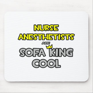 Nurse Anesthetists Are Sofa King Cool Mouse Pads