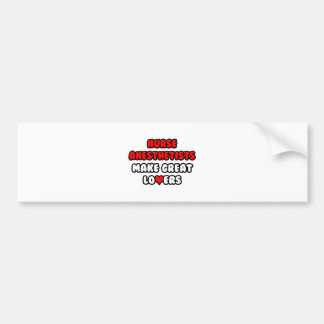 Nurse Anesthetists Make Great Lovers Car Bumper Sticker
