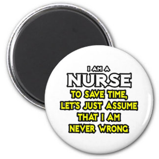 Nurse...Assume I Am Never Wrong 2 Inch Round Magnet