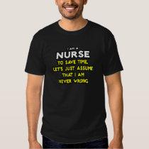 Nurse...Assume I Am Never Wrong Tee Shirts